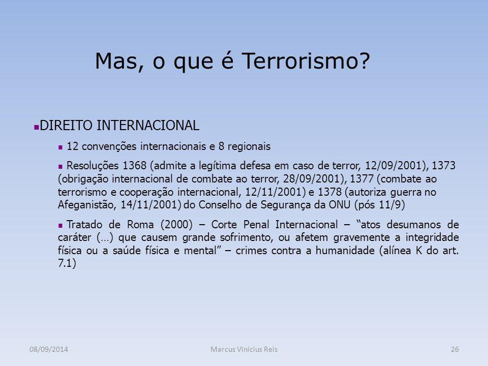 08/09/2014Marcus Vinicius Reis26 Mas, o que é Terrorismo.