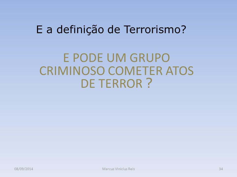 08/09/2014Marcus Vinicius Reis34 E a definição de Terrorismo.