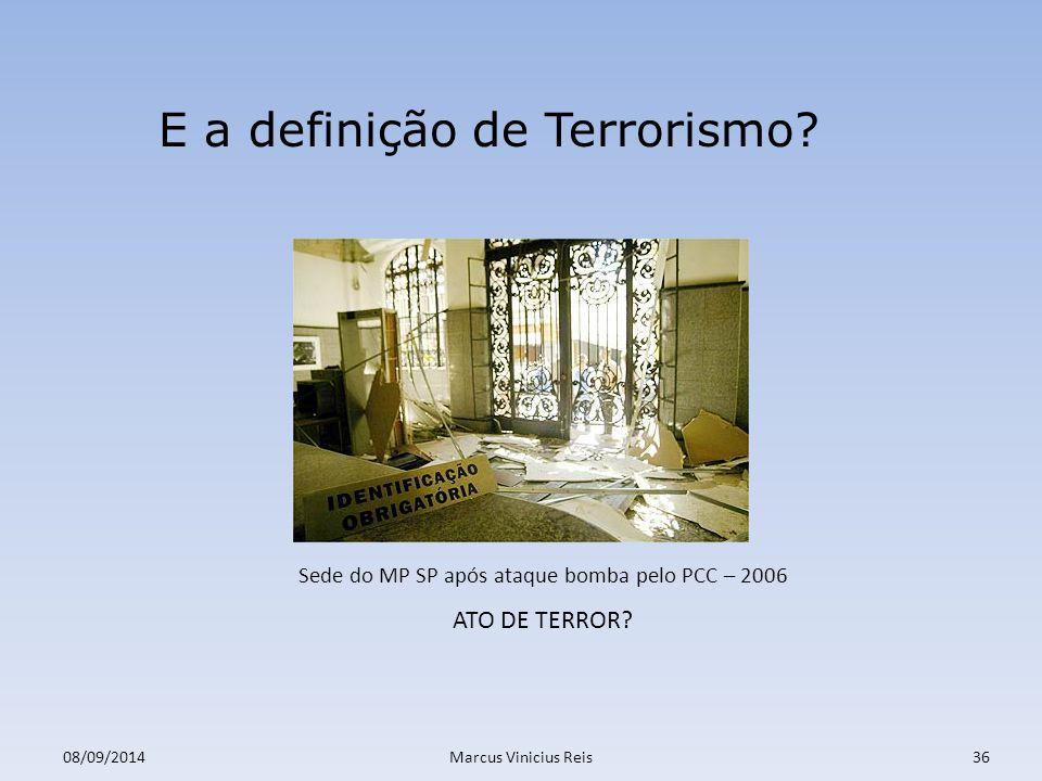08/09/2014Marcus Vinicius Reis36 E a definição de Terrorismo.