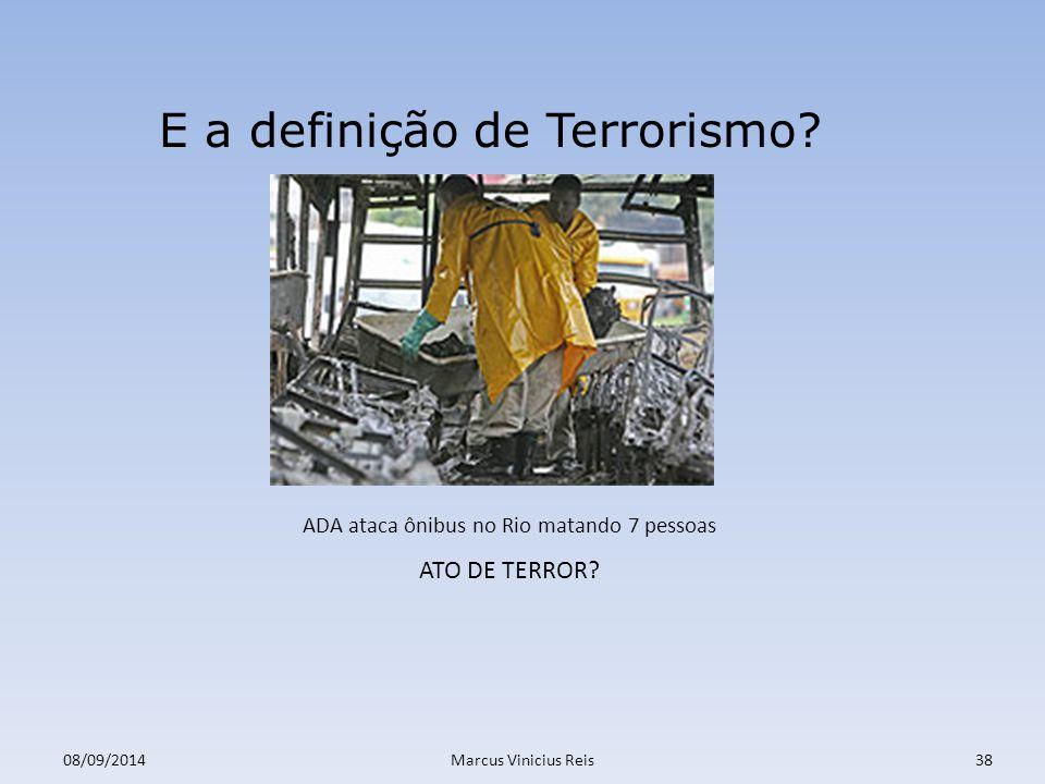 08/09/2014Marcus Vinicius Reis38 E a definição de Terrorismo.