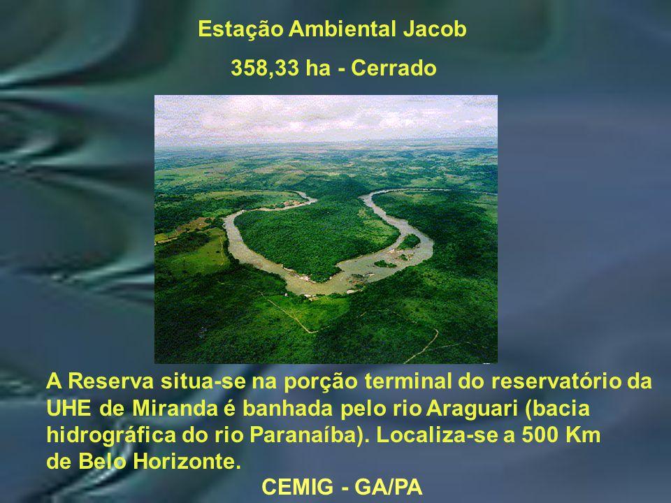 CEMIG - GA/PA Estação Ambiental Jacob 358,33 ha - Cerrado A Reserva situa-se na porção terminal do reservatório da UHE de Miranda é banhada pelo rio Araguari (bacia hidrográfica do rio Paranaíba).