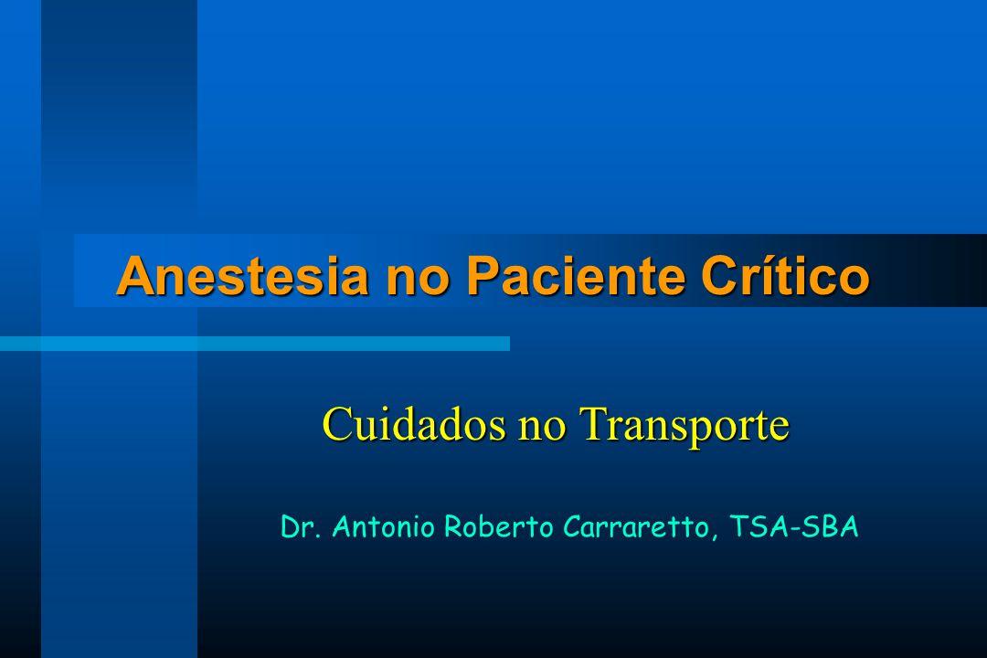 Anestesia no Paciente Crítico Dr. Antonio Roberto Carraretto, TSA-SBA Cuidados no Transporte