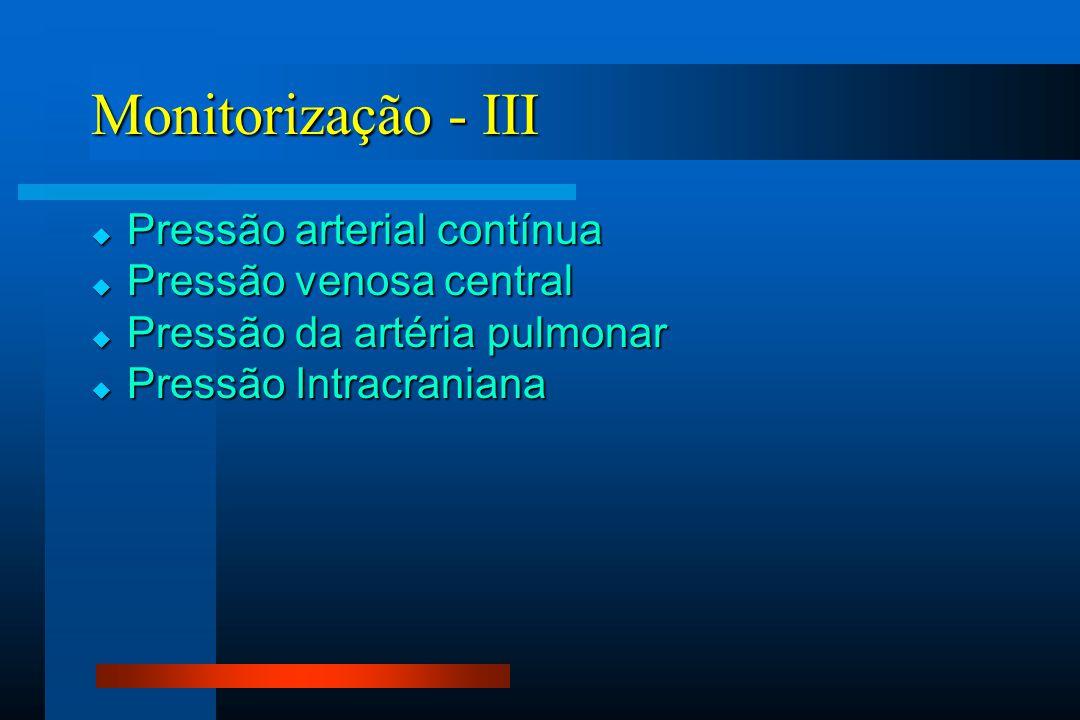  Pressão arterial contínua  Pressão venosa central  Pressão da artéria pulmonar  Pressão Intracraniana Monitorização - III