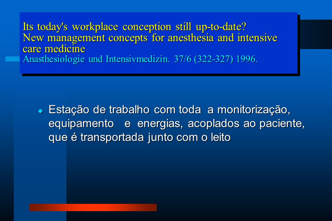  Estação de trabalho com toda a monitorização, equipamento e energias, acoplados ao paciente, que é transportada junto com o leito Its today's workpl