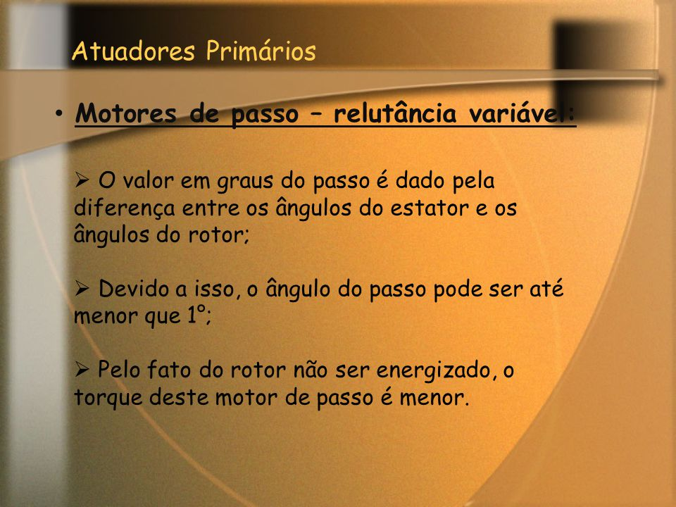 Atuadores Primários Motores de passo – relutância variável:  O valor em graus do passo é dado pela diferença entre os ângulos do estator e os ângulos