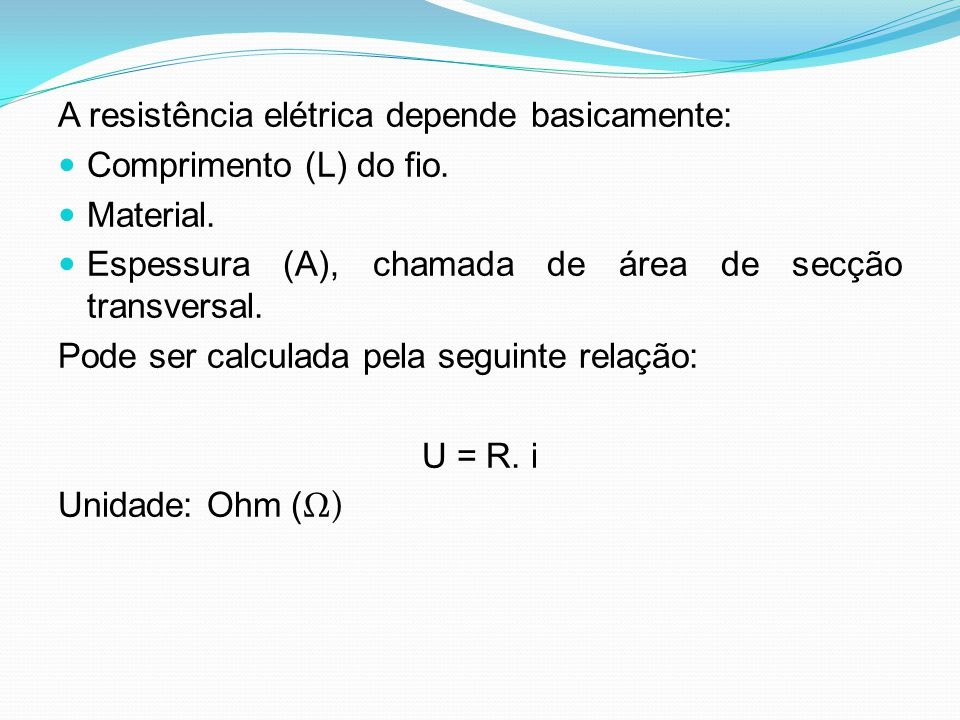 A resistência elétrica depende basicamente: Comprimento (L) do fio. Material. Espessura (A), chamada de área de secção transversal. Pode ser calculada