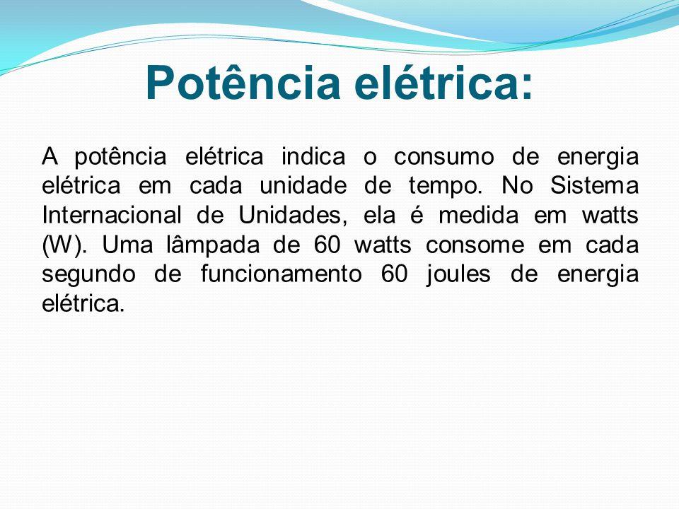 Potência elétrica: A potência elétrica indica o consumo de energia elétrica em cada unidade de tempo. No Sistema Internacional de Unidades, ela é medi