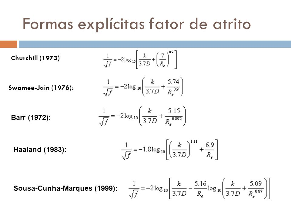 Formas explícitas fator de atrito Churchill (1973) Swamee-Jain (1976): Barr (1972): Haaland (1983): Sousa-Cunha-Marques (1999):