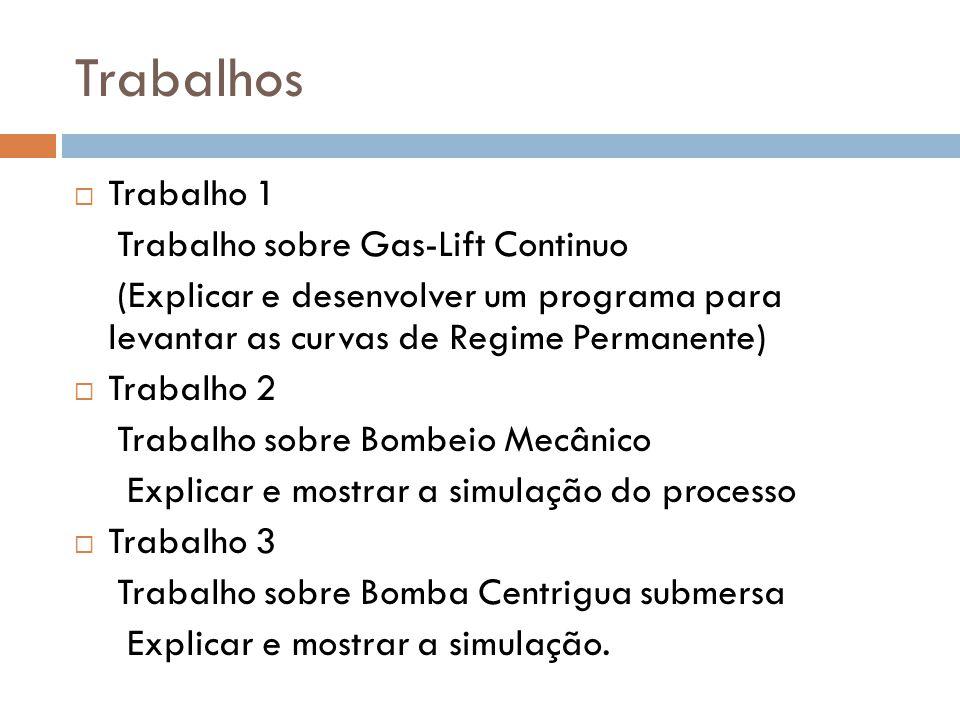Trabalhos  Trabalho 1 Trabalho sobre Gas-Lift Continuo (Explicar e desenvolver um programa para levantar as curvas de Regime Permanente)  Trabalho 2