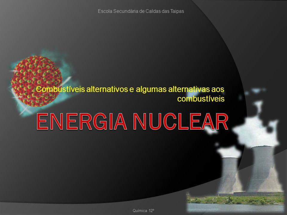 Química 12º Escola Secundária de Caldas das Taipas Combustíveis alternativos e algumas alternativas aos combustíveis