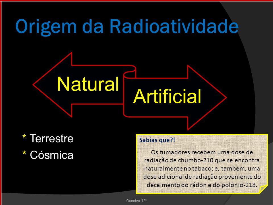 Origem da Radioatividade Química 12º * Terrestre * Cósmica Natural Artificial Sabias que?.