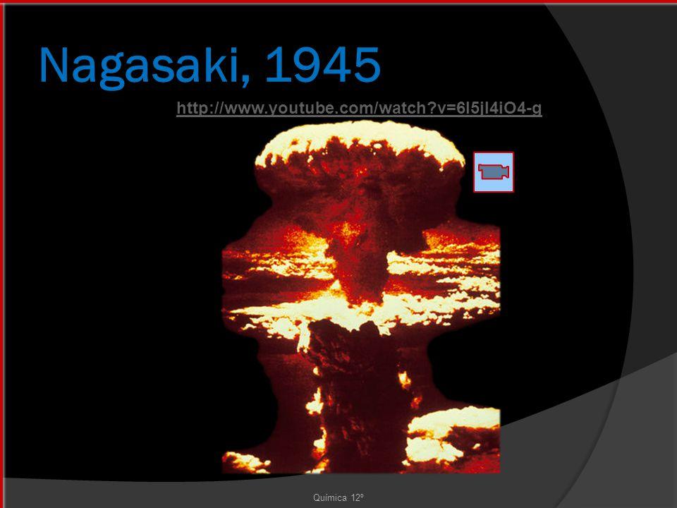 Nagasaki, 1945 Química 12º http://www.youtube.com/watch?v=6l5jI4iO4-g