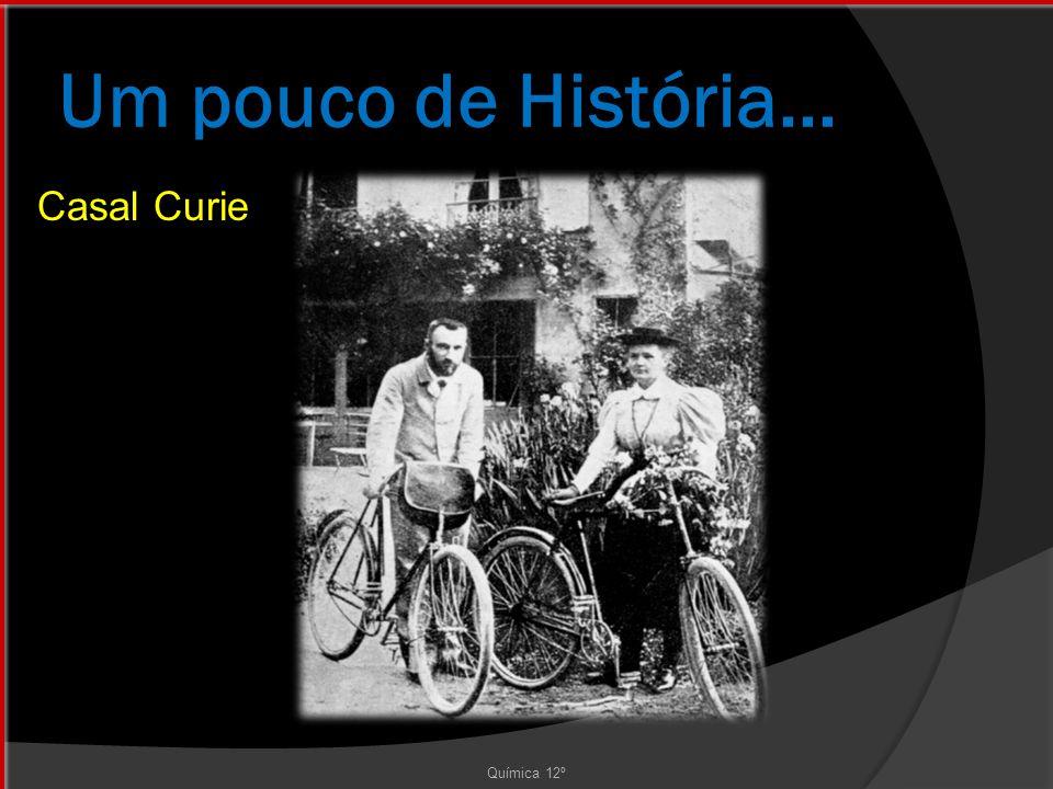 Um pouco de História... Química 12º Casal Curie