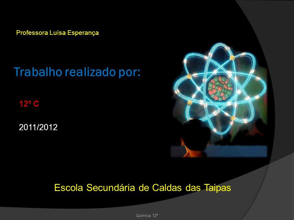 Trabalho realizado por: Professora Luísa Esperança 12º C 2011/2012 Escola Secundária de Caldas das Taipas Química 12º