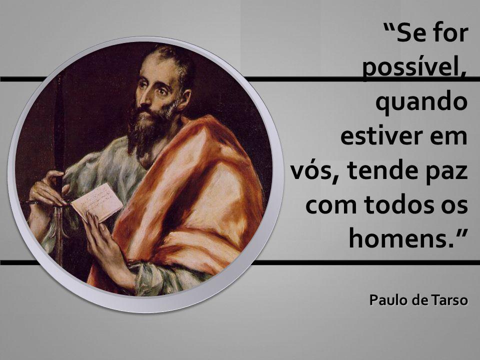 """""""Se for possível, quando estiver em vós, tende paz com todos os homens."""" Paulo de Tarso"""
