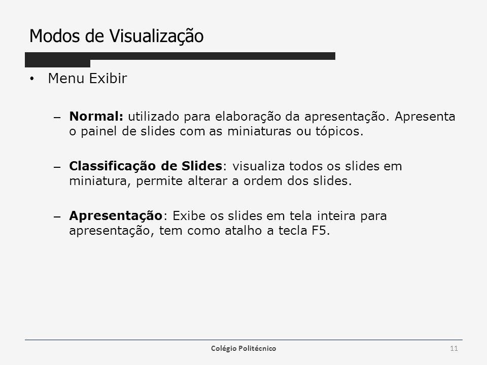 Modos de Visualização Menu Exibir – Normal: utilizado para elaboração da apresentação. Apresenta o painel de slides com as miniaturas ou tópicos. – Cl