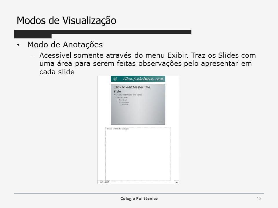 Modos de Visualização Modo de Anotações – Acessível somente através do menu Exibir. Traz os Slides com uma área para serem feitas observações pelo apr