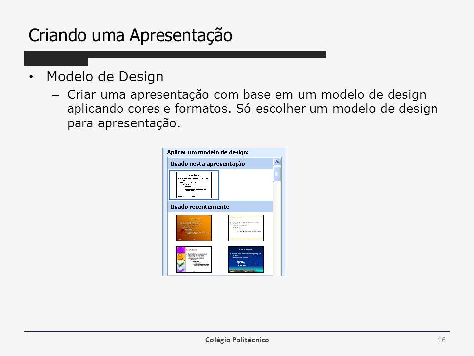 Criando uma Apresentação Modelo de Design – Criar uma apresentação com base em um modelo de design aplicando cores e formatos. Só escolher um modelo d