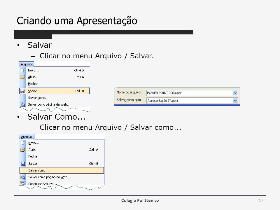 Criando uma Apresentação Salvar – Clicar no menu Arquivo / Salvar. Salvar Como... – Clicar no menu Arquivo / Salvar como... Colégio Politécnico17