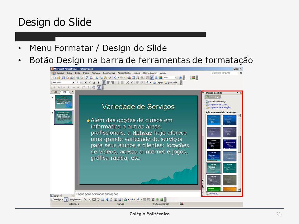 Design do Slide Menu Formatar / Design do Slide Botão Design na barra de ferramentas de formatação Colégio Politécnico21