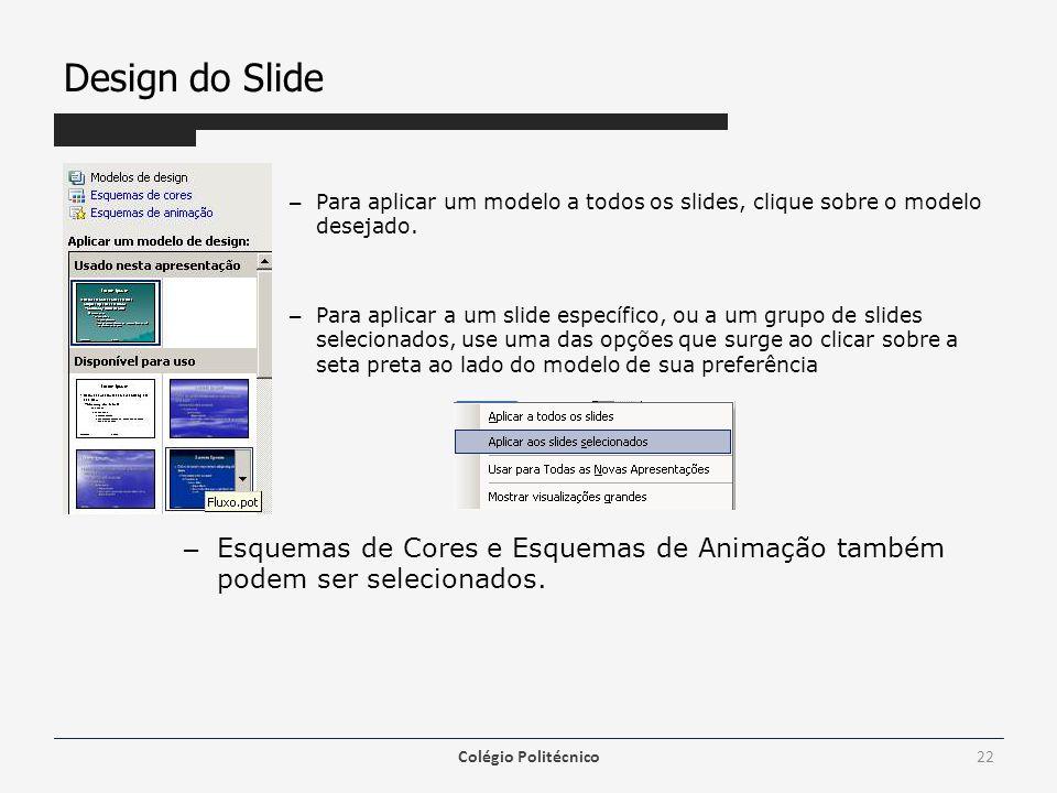 Design do Slide – Para aplicar um modelo a todos os slides, clique sobre o modelo desejado. – Para aplicar a um slide específico, ou a um grupo de sli