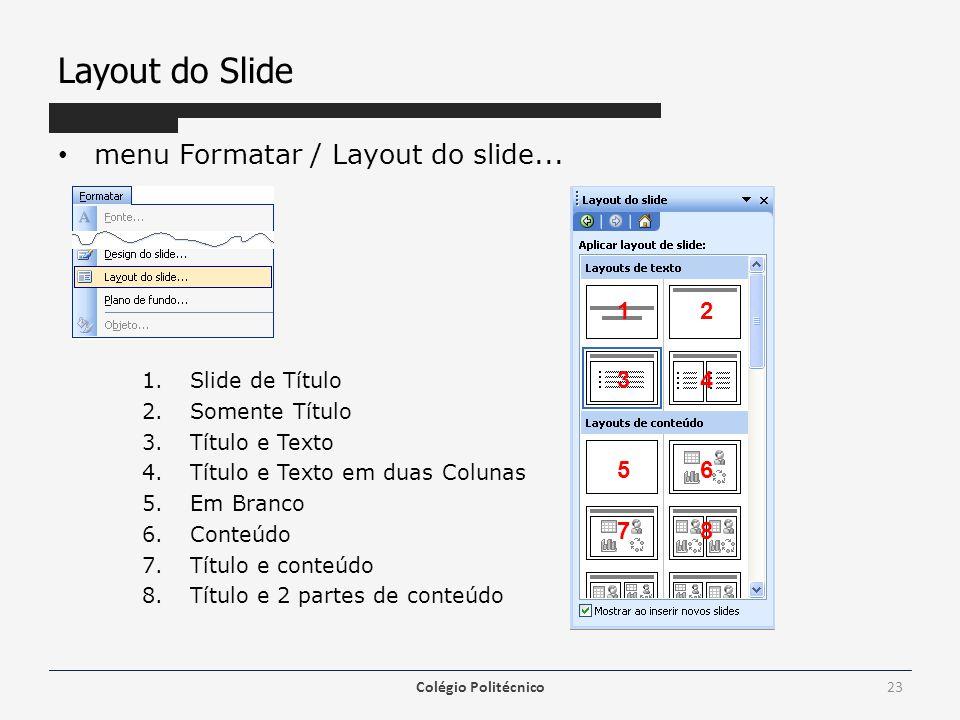 Layout do Slide menu Formatar / Layout do slide... 1.Slide de Título 2.Somente Título 3.Título e Texto 4.Título e Texto em duas Colunas 5.Em Branco 6.