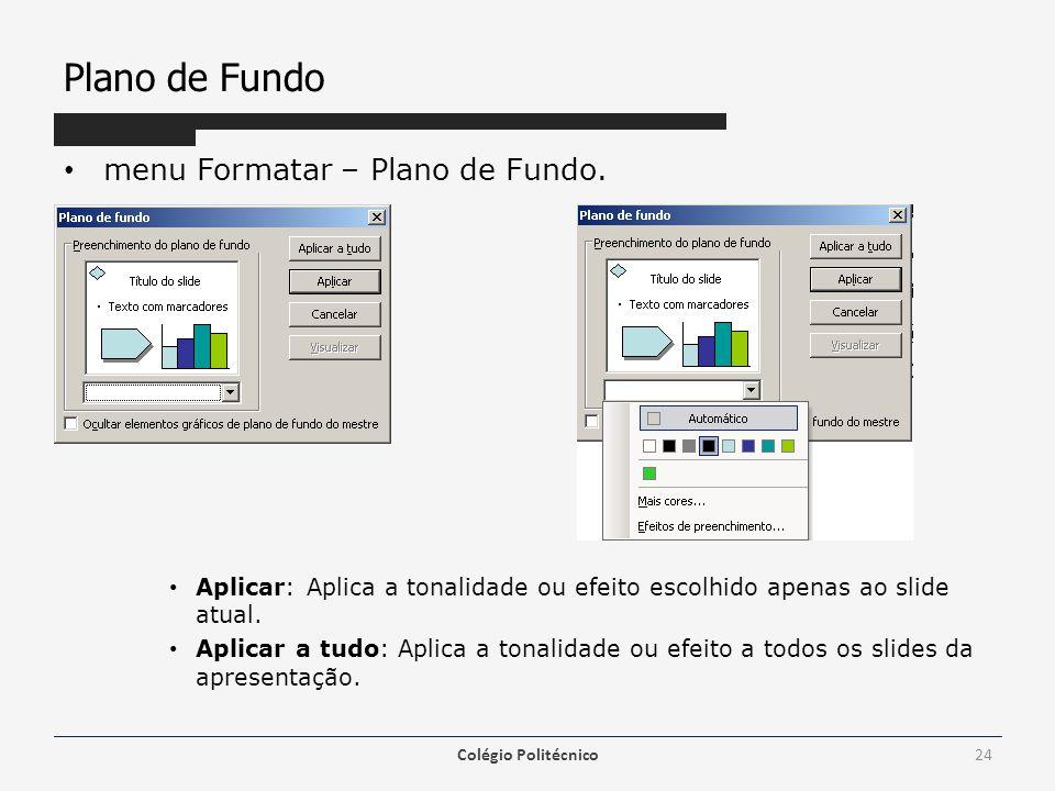 Plano de Fundo menu Formatar – Plano de Fundo. Aplicar: Aplica a tonalidade ou efeito escolhido apenas ao slide atual. Aplicar a tudo: Aplica a tonali