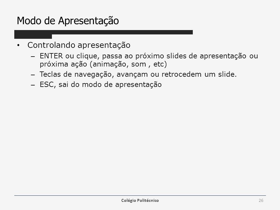 Modo de Apresentação Controlando apresentação – ENTER ou clique, passa ao próximo slides de apresentação ou próxima ação (animação, som, etc) – Teclas