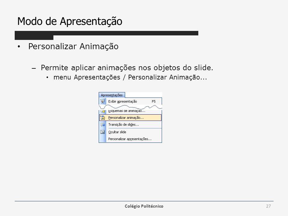 Modo de Apresentação Personalizar Animação – Permite aplicar animações nos objetos do slide. menu Apresentações / Personalizar Animação... Colégio Pol
