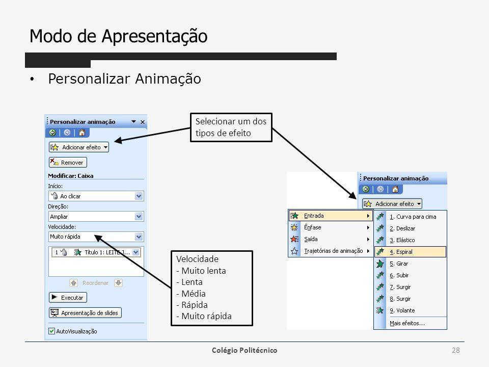 Modo de Apresentação Personalizar Animação Colégio Politécnico28 Selecionar um dos tipos de efeito Velocidade - Muito lenta - Lenta - Média - Rápida -
