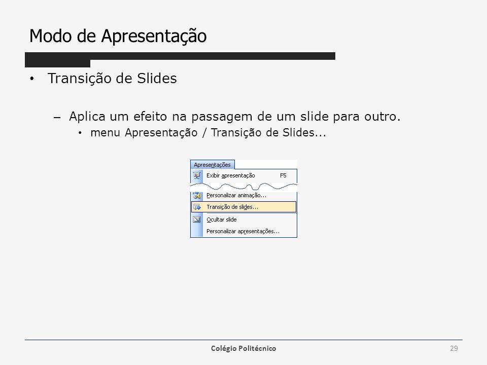 Modo de Apresentação Transição de Slides – Aplica um efeito na passagem de um slide para outro. menu Apresentação / Transição de Slides... Colégio Pol