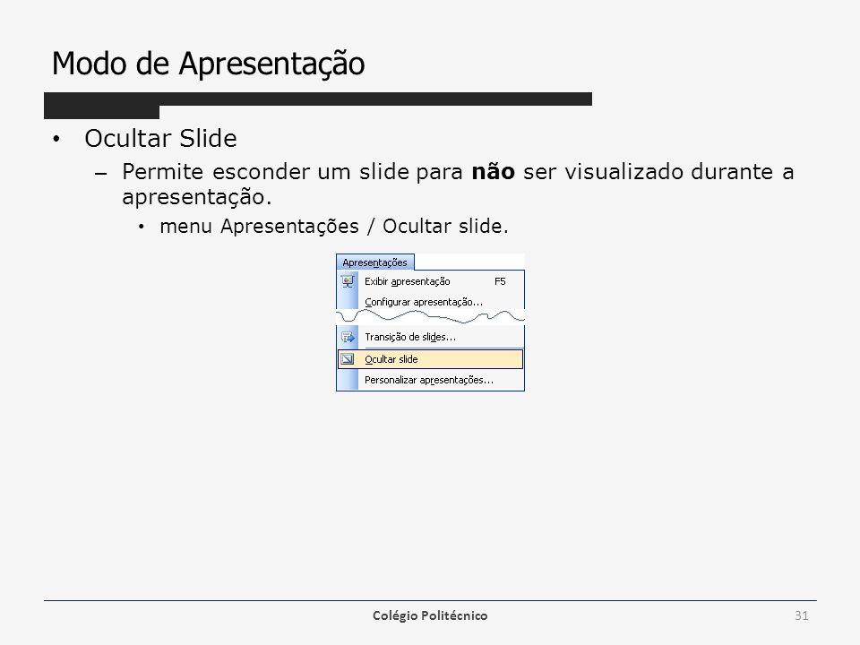 Modo de Apresentação Ocultar Slide – Permite esconder um slide para não ser visualizado durante a apresentação. menu Apresentações / Ocultar slide. Co