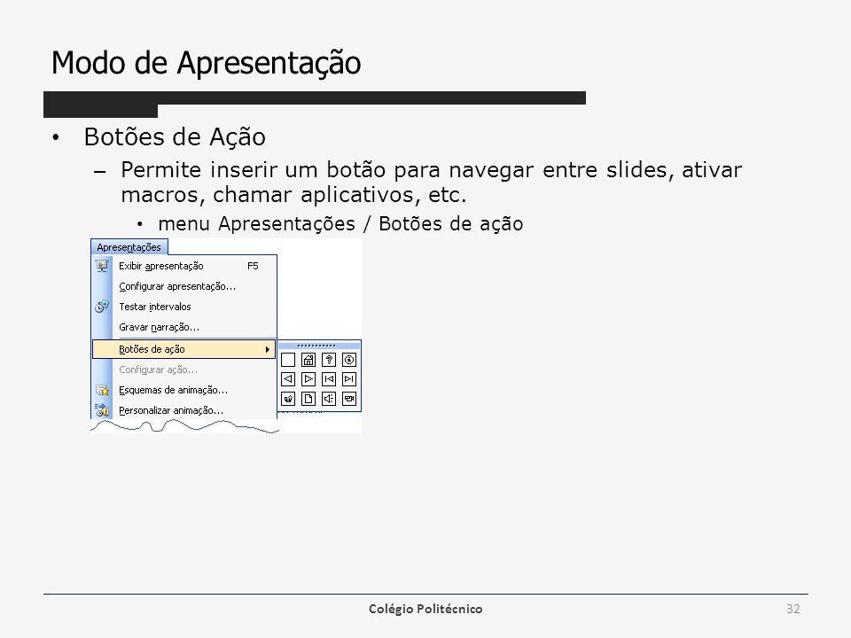 Modo de Apresentação Botões de Ação – Permite inserir um botão para navegar entre slides, ativar macros, chamar aplicativos, etc. menu Apresentações /