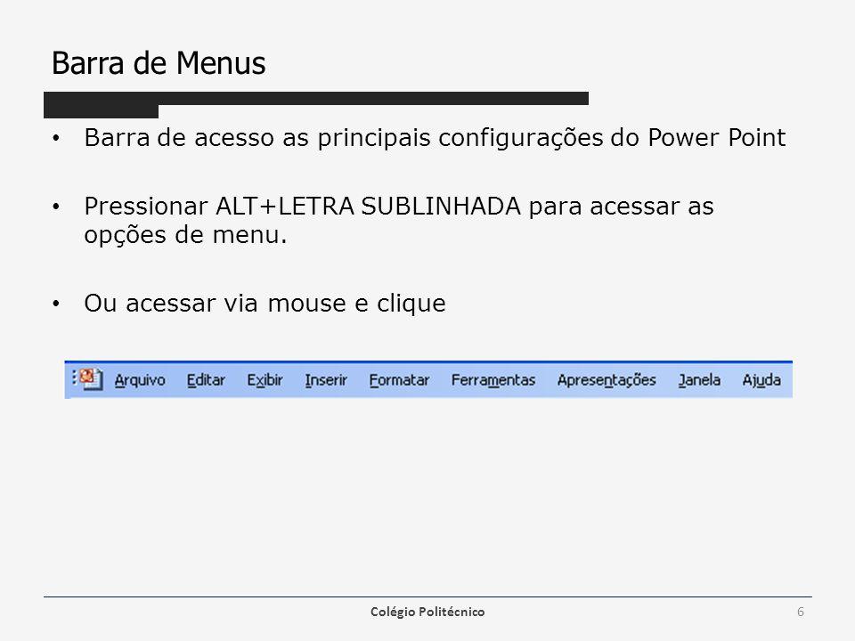 Barra de Menus Barra de acesso as principais configurações do Power Point Pressionar ALT+LETRA SUBLINHADA para acessar as opções de menu. Ou acessar v