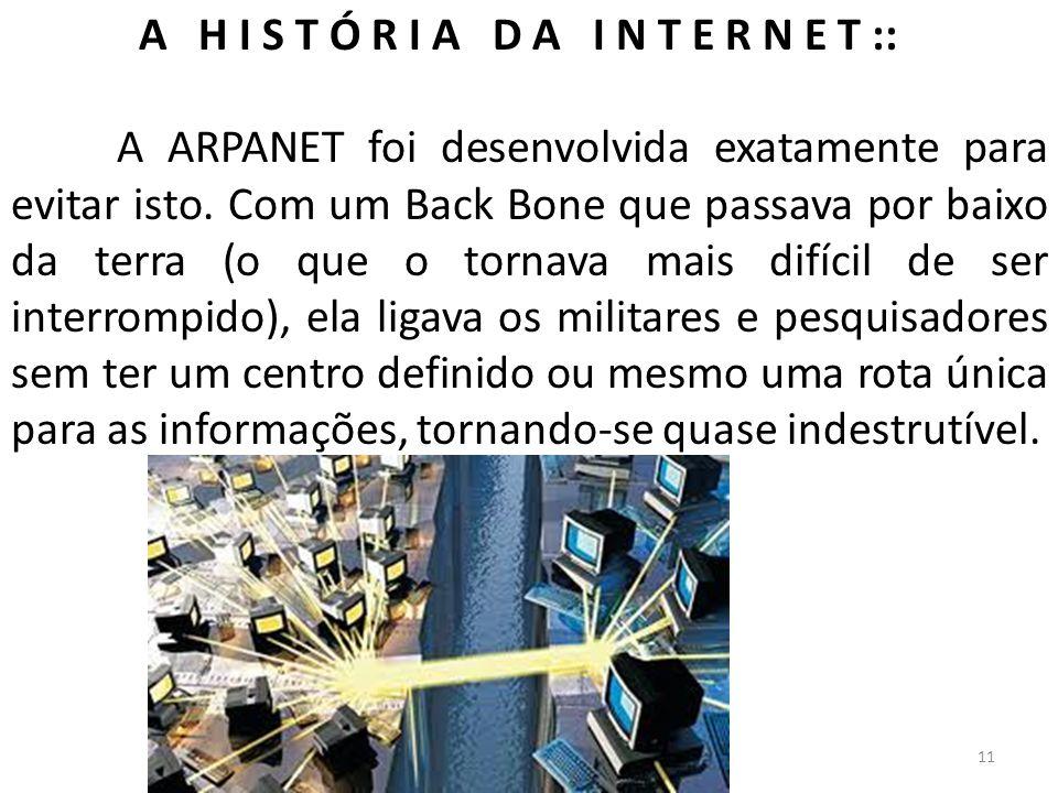 A H I S T Ó R I A D A I N T E R N E T :: A ARPANET foi desenvolvida exatamente para evitar isto. Com um Back Bone que passava por baixo da terra (o qu