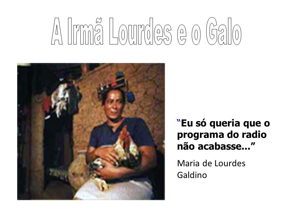 """""""Eu só queria que o programa do radio não acabasse..."""" Maria de Lourdes Galdino"""