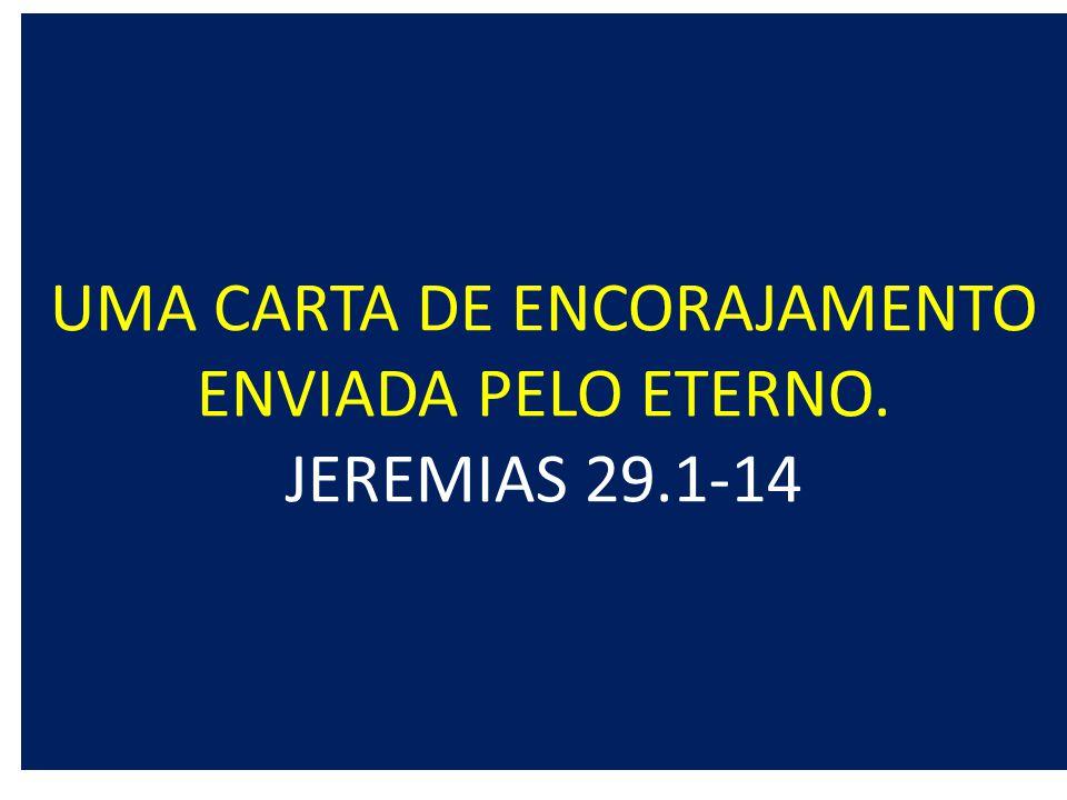 UMA CARTA DE ENCORAJAMENTO ENVIADA PELO ETERNO. JEREMIAS 29.1-14