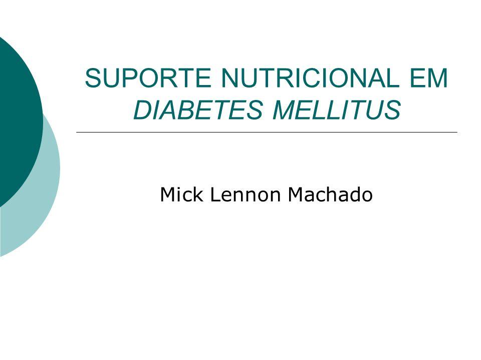 SUPORTE NUTRICIONAL EM DIABETES MELLITUS Mick Lennon Machado