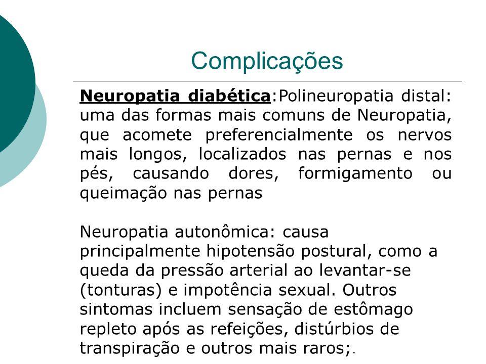 Complicações Pé Diabético - A neuropatia pode também envolver as extemidades, pés e mãos.