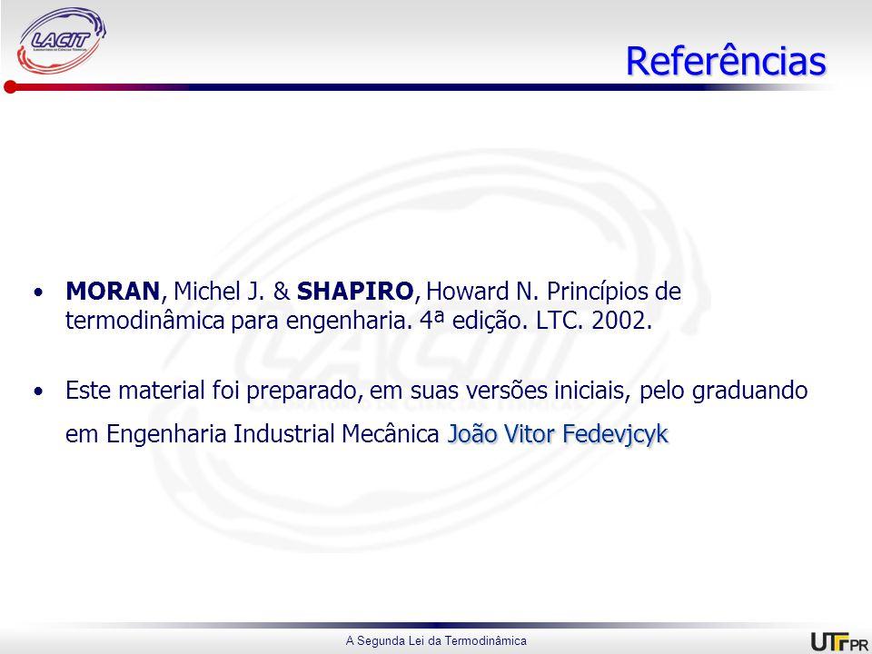 A Segunda Lei da Termodinâmica Referências MORAN, Michel J.