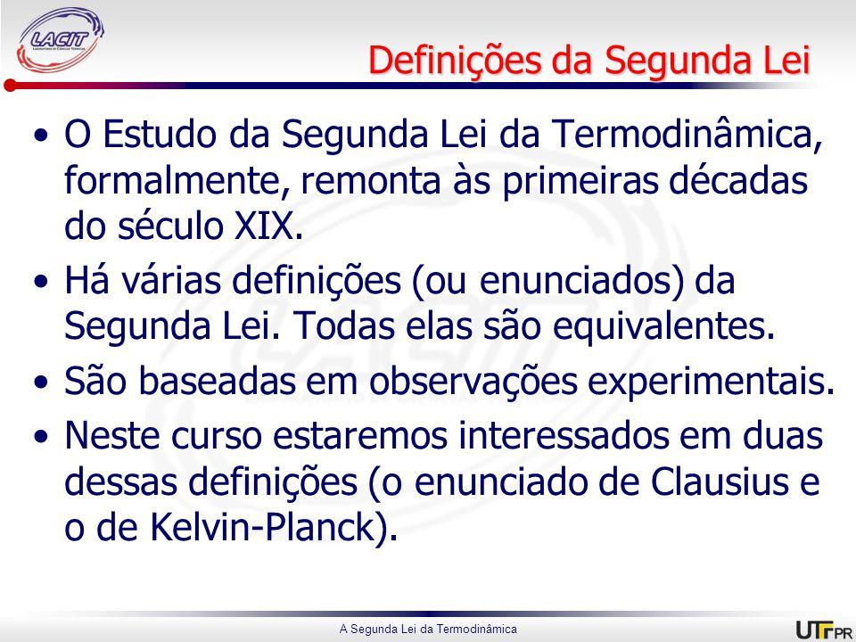 A Segunda Lei da Termodinâmica Definições da Segunda Lei O Estudo da Segunda Lei da Termodinâmica, formalmente, remonta às primeiras décadas do século XIX.
