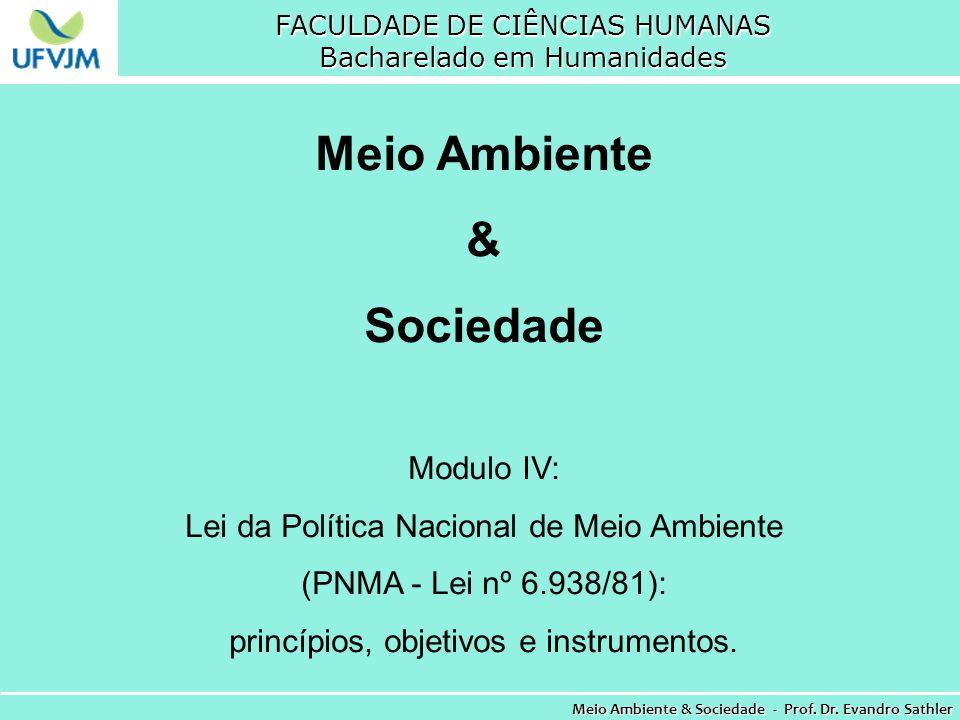 FACULDADE DE CIÊNCIAS HUMANAS Bacharelado em Humanidades Meio Ambiente & Sociedade - Prof. Dr. Evandro Sathler Meio Ambiente & Sociedade Modulo IV: Le
