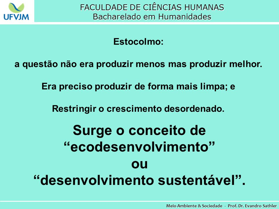 FACULDADE DE CIÊNCIAS HUMANAS Bacharelado em Humanidades Meio Ambiente & Sociedade - Prof. Dr. Evandro Sathler Estocolmo: a questão não era produzir m