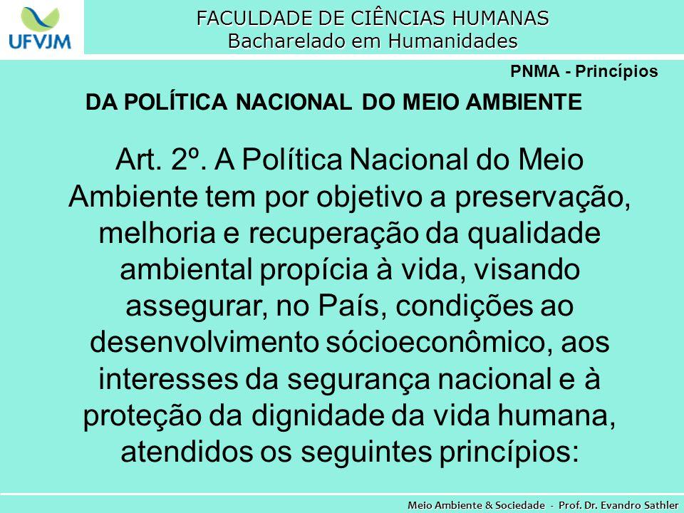 FACULDADE DE CIÊNCIAS HUMANAS Bacharelado em Humanidades Meio Ambiente & Sociedade - Prof. Dr. Evandro Sathler PNMA - Princípios Art. 2º. A Política N