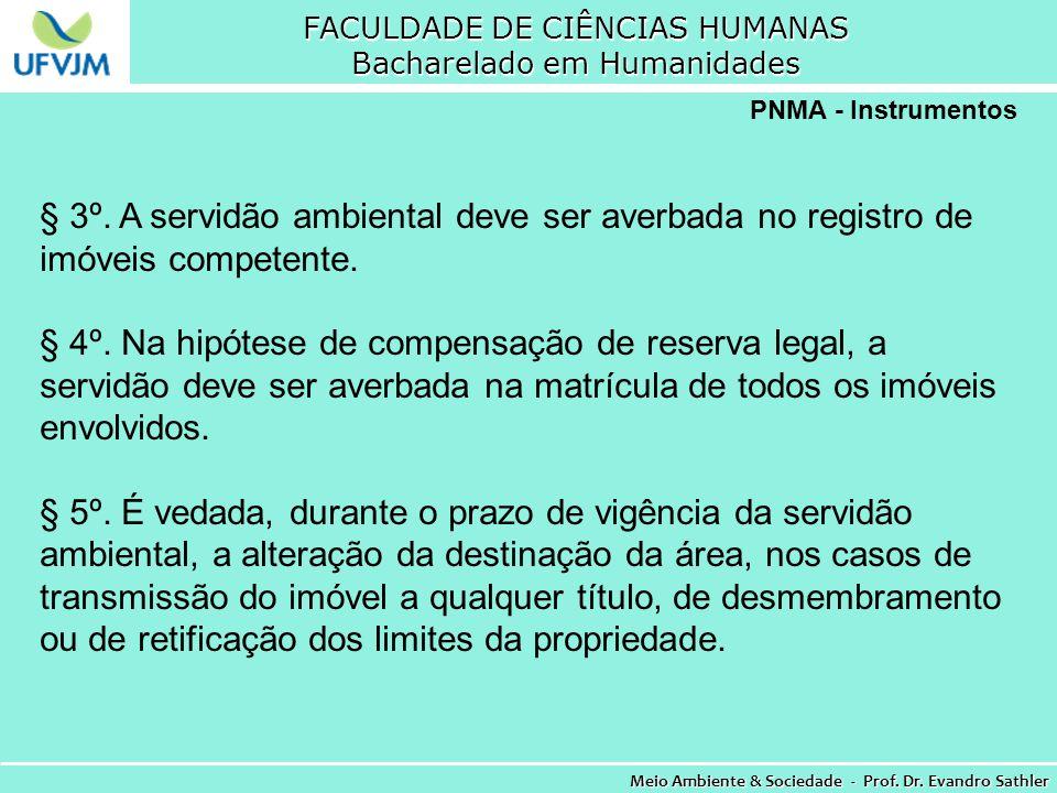 FACULDADE DE CIÊNCIAS HUMANAS Bacharelado em Humanidades Meio Ambiente & Sociedade - Prof. Dr. Evandro Sathler PNMA - Instrumentos § 3º. A servidão am