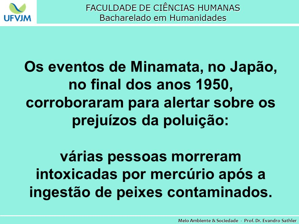 FACULDADE DE CIÊNCIAS HUMANAS Bacharelado em Humanidades Meio Ambiente & Sociedade - Prof. Dr. Evandro Sathler Os eventos de Minamata, no Japão, no fi