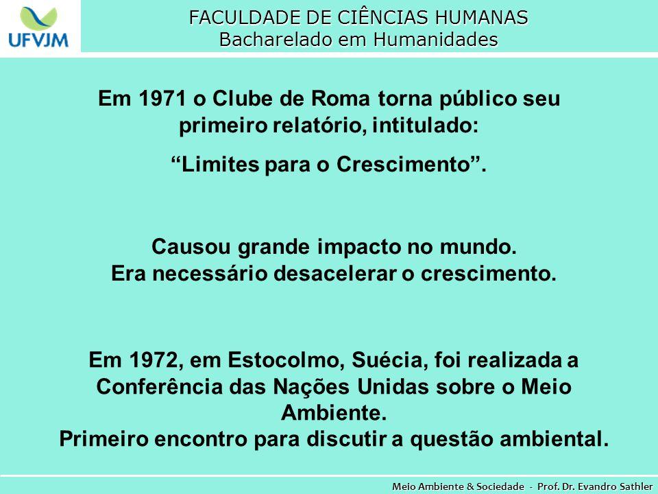 FACULDADE DE CIÊNCIAS HUMANAS Bacharelado em Humanidades Meio Ambiente & Sociedade - Prof. Dr. Evandro Sathler Em 1971 o Clube de Roma torna público s