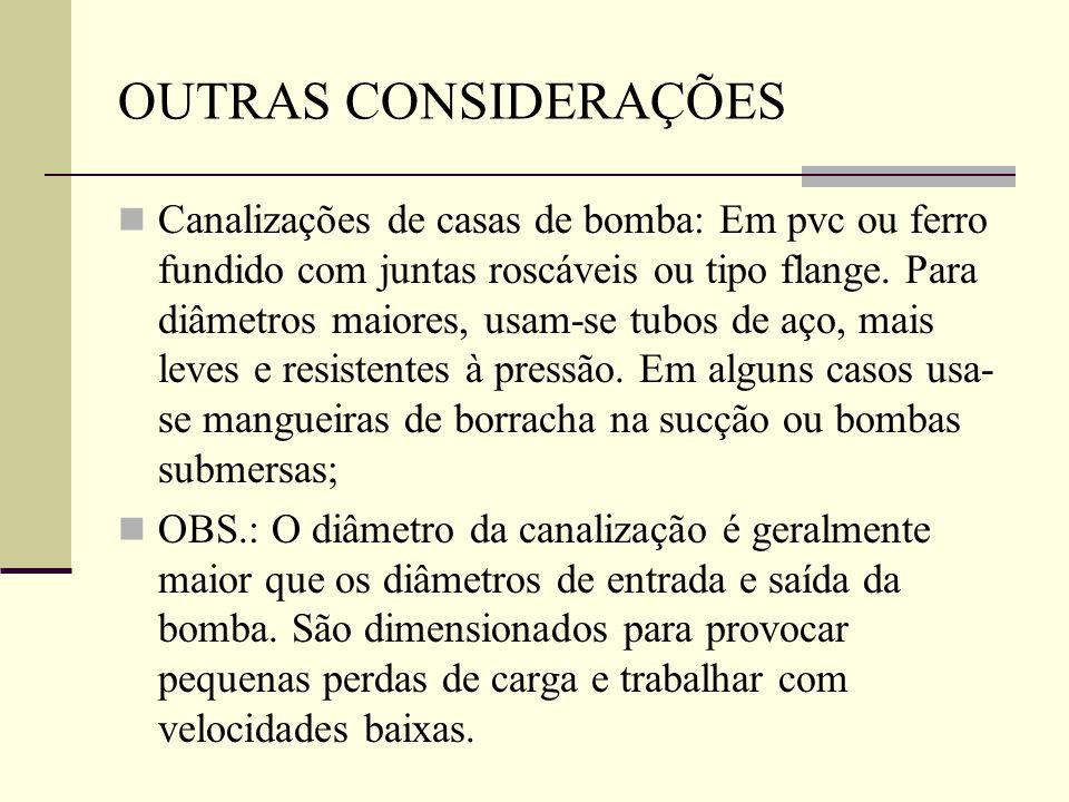 OUTRAS CONSIDERAÇÕES Canalizações de casas de bomba: Em pvc ou ferro fundido com juntas roscáveis ou tipo flange. Para diâmetros maiores, usam-se tubo