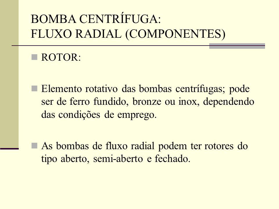 ROTOR: Elemento rotativo das bombas centrífugas; pode ser de ferro fundido, bronze ou inox, dependendo das condições de emprego. As bombas de fluxo ra