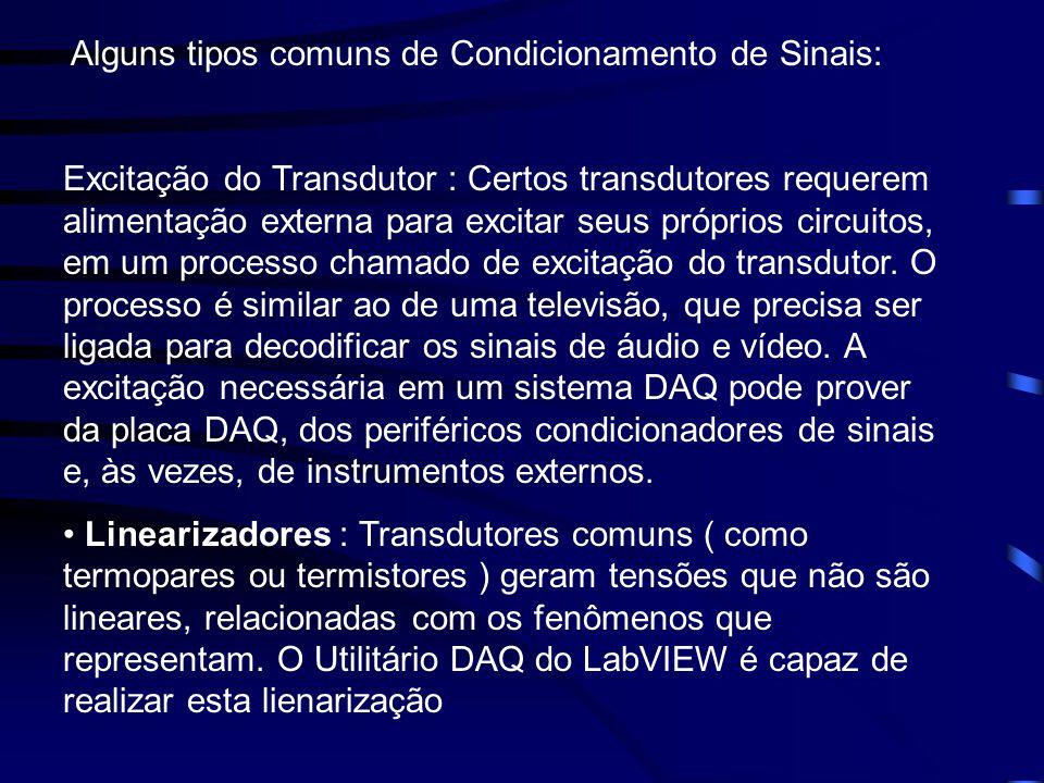 Alguns tipos comuns de Condicionamento de Sinais: Excitação do Transdutor : Certos transdutores requerem alimentação externa para excitar seus próprio